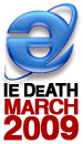 IE DEATH MARCH 2009